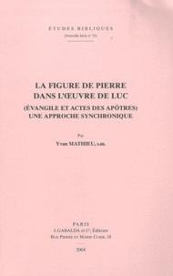 Yvan Mathieu - La figure de Pierre dans l'oeuvre de Luc - (Evangile et Actes des apôtres) Une approche synchronique.