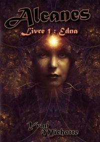 Yvan Michotte - Alcanes. Livre 1 : Edna.