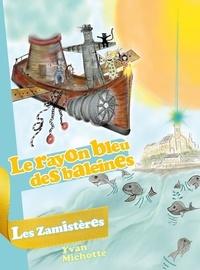 Yvan Michotte et Nathalie Sauvage - Le rayon bleu des baleines - Les Zamistères.
