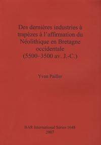 Yvan Pailler - Des dernières industries à trapèzes à l'affirmation du Néolithique en Bretagne occidentale (5500-3500 av. J-C).