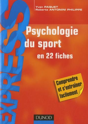 Yvan Paquet et Roberta Antonini Philippe - Psychologie du sport en 22 fiches.