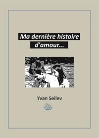 Yvan Seilev - Ma dernière histoire d'amour....