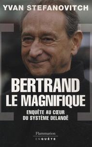 Yvan Stefanovitch - Bertrand le Magnifique - Enquête au coeur du système Delanoë.