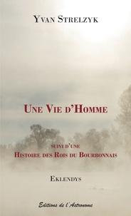 Yvan Strelzyk - Eklendys  : Une vie d'homme - Suivi d'une Histoire des rois du Bourbonnais.