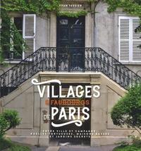 Yvan Tessier - Villages et faubourgs de Paris - Entre ville et campagne, ruelles tortueuses, maisons basses et jardins secrets.