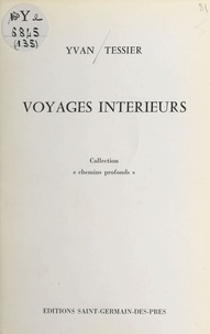 Yvan Tessier - Voyages intérieurs.