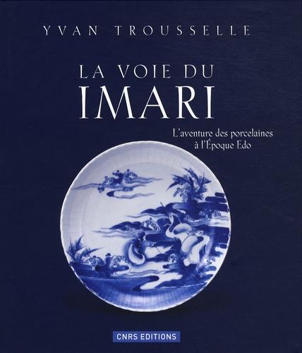 La voie du imari l'aventure des porcelaines à l'époque edo de yvan trousselle ( 6 novembre 2008 )
