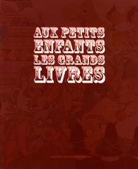 Yvanne Chenouf et Thierry Opillard - Aux petits enfants les grands livres.