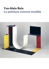 Yve-Alain Bois - La peinture comme modèle.