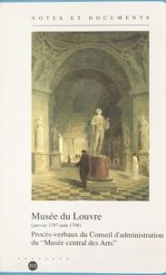 Yveline Cantarel-Besson et  Collectif - Musée du Louvre : janvier 1797-juin 1798 - Procès-verbaux du Conseil d'administration du Musée central des arts.