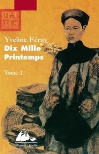 Yveline Féray - Dix mille printemps - Tome 1.