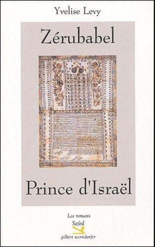 Yvelise Lévy - Zérubabel, Prince d'Israël.