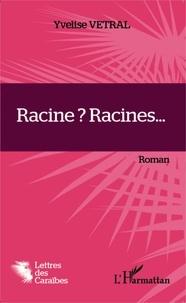 Yvelise Vetral - Racine ? Racines....