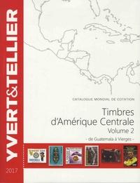 Catalogue de timbres-poste Amérique Centrale- Volume 2, De Guatemala à Vierges -  Yvert & Tellier |