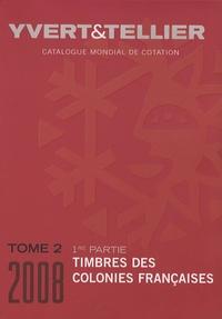 Yvert & Tellier - Catalogue de timbres-poste - Tome 2, Colonies françaises (1e partie).