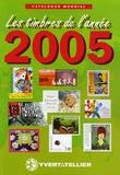 Yvert & Tellier - Catalogue mondial des nouveautés 2005 - Tous les timbres émis en 2005.
