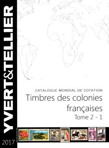 Yvert & Tellier - Timbres des colonies françaises - Tome 2 (1re partie).