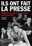 Yves Agnès et Patrick Eveno - Ils ont fait la presse - L'histoire des journaux en France en 40 portraits.