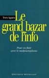 Yves Agnès - Le grand bazar de l'info - Pour en finir avec le maljournalisme.