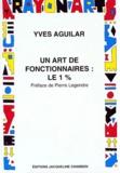 Yves Aguilar - Un art de fonctionnaires, le 1 % - Introduction aux catégories esthétiques de l'État.