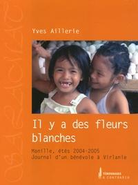 Yves Aillerie - Il y a des fleurs blanches - Manille, étés 2004-2005, Journal d'un bénévole à Virlanie.