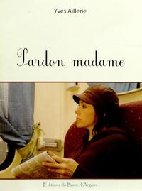 Yves Aillerie - Pardon madame.