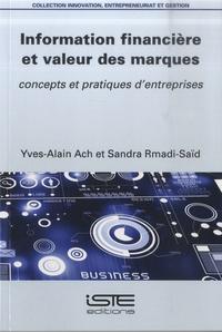 Yves-Alain Ach et Sandra Rmadi-Saïd - Information financière et valeur des marques - Concept et pratiques d'entreprises.