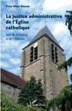 Yves-Alain Ducass - La justice administrative de l'Eglise catholique - Vue de la France et de l'Afrique.