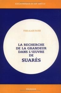 Yves-Alain Favre - La recherche de la grandeur dans l'oeuvre de Suarès.