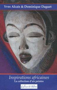 Yves Alcaïs et Dominique Daguet - Inspirations africaines.