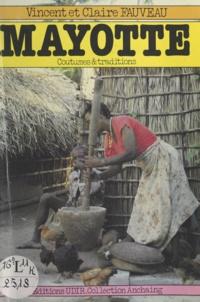 Yves Alembik et Claire Fauveau - Mayotte - Coutumes et traditions, à la découverte des Mahorais.