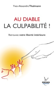 Yves-Alexandre Thalmann - Au diable la culpabilité ! - Retrouver votre liberté intérieure.