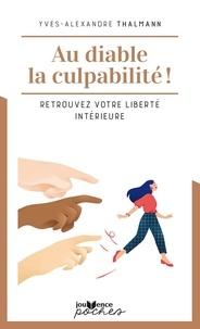 Yves-Alexandre Thalmann - Au diable la culpabilité ! - Retrouvez votre liberté intérieure.