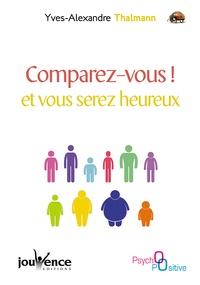 Yves-Alexandre Thalmann - Comparez-vous ! et vous serez heureux.