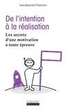 Yves-Alexandre Thalmann - De l'intention à la réalisation - Les secrets d'une motivation à toute épreuve.