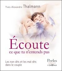 Yves-Alexandre Thalmann - Ecoute ce que tu n'entends pas - Les non-dits et les mal-dits dans le couple.