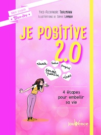 Yves-Alexandre Thalmann - Je positive 2.0 - 4 étapes pour embellir sa vie.