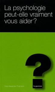 Yves-Alexandre Thalmann - La psychologie peut-elle vraiment vous aider ?.