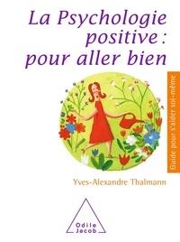 Yves-Alexandre Thalmann - La psychologie positive : pour aller bien.