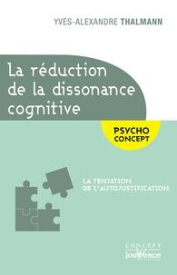 Yves-Alexandre Thalmann - La réduction de la dissonance cognitive - La tentation de l'autojustification.