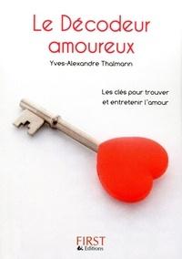 Yves-Alexandre Thalmann - Le Décodeur amoureux - Toutes les astuces pour trouver l'amour... et le faire durer.