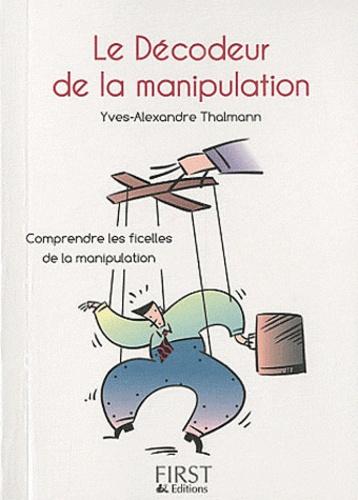 Le décodeur de la manipulation. Comprendre les ficelles de la communication