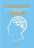 Yves-Alexandre Thalmann - Le décodeur psy - De A à Z, un décryptage des grands thèmes de la psychologie.