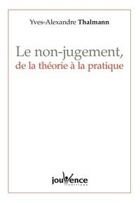 Yves-Alexandre Thalmann - Le non-jugement, de la théorie à la pratique.