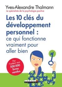 Yves-Alexandre Thalmann - Les 10 clés du développement personnel : ce qui fonctionne vraiment pour aller bien.