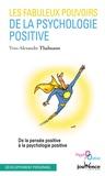 Yves-Alexandre Thalmann - Les fabuleux pouvoirs de la psychologie positive - De la pensée positive à la psychologie positive.