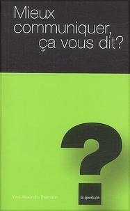 Yves-Alexandre Thalmann - Mieux communiquer ça vous dit ?.