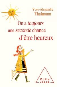 Yves-Alexandre Thalmann - On a toujours une seconde chance d'être heureux.