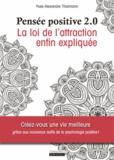 Yves-Alexandre Thalmann - Pensée positive 2.0 - La loi d'attraction enfin expliquée.