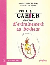 Yves-Alexandre Thalmann et Jean Augagneur - Petit cahier d'exercices d'entraînement au bonheur.